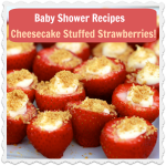 Baby Shower Dessert Idea – Cheesecake Stuffed Strawberries